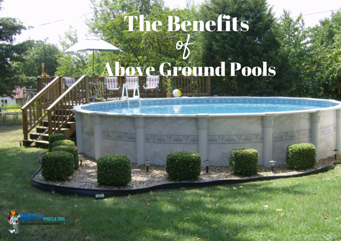 The Benefits Of Above Ground Pools Burton Pools Amp Spas
